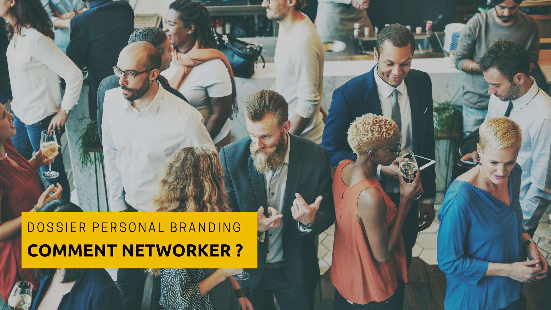 Dossier Personal Branding: Comment faire du bon networking ?