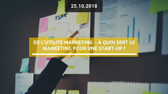 De l'utilité marketing  – À quoi sert le marketing pour une start-up ?