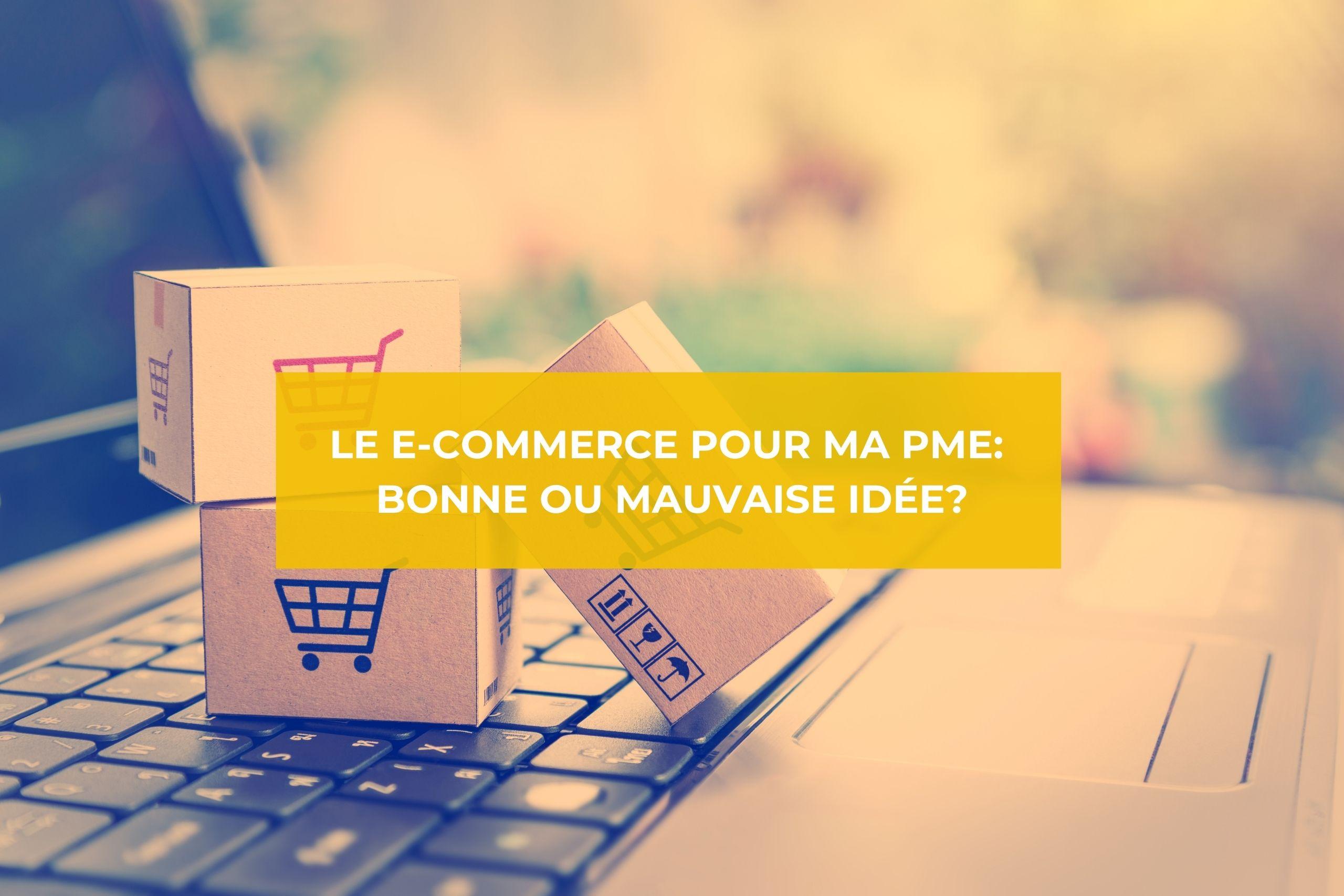 Le e-commerce pour ma PME: bonne ou mauvaise idée?